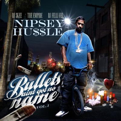 Download Nipsey Hussle - Bullets Aint Got No Name Vol  1 (2009) [320